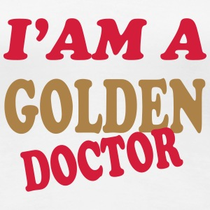 I'am a golden doctor 111 Camisetas - Camiseta premium mujer