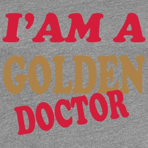 I'am a golden doctor 111 T-skjorter - Premium T-skjorte for kvinner