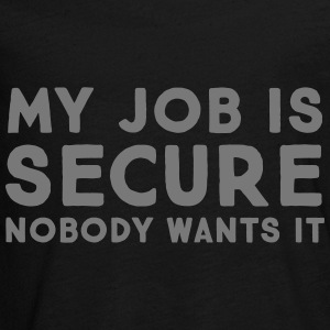 My Job Is Secure - Nobody Wants It Langærmede shirts - Teenager premium T-shirt med lange ærmer