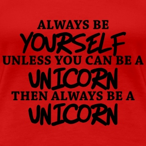Always be yourself, unless you can be a unicorn Magliette - Maglietta Premium da donna