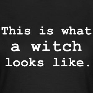This is what a witch looks like. T-Shirts - Women's T-Shirt