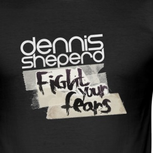 Dennis Sheperd - Fight Your Fears T-Shirt - Männer Slim Fit T-Shirt