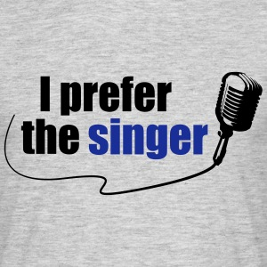 I prefer the singer - Männer T-Shirt