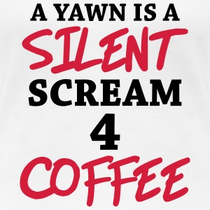 A yawn is a silent scream for coffee Koszulki - Koszulka damska Premium