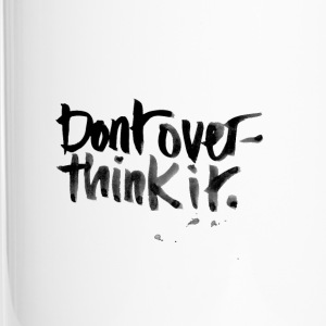 Don't over think it - Travel Mug