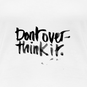 Don't overthink it - Women's Premium T-Shirt