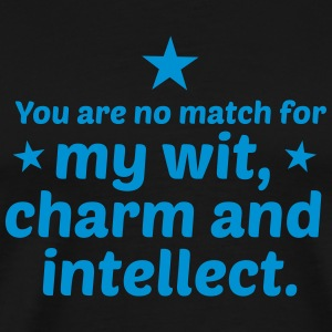 You are no match for my wit charm and intellect T-Shirts - Men's Premium T-Shirt