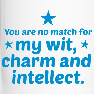 You are no match for my wit charm and intellect Mugs & Drinkware - Travel Mug
