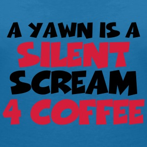 A yawn is a silent scream for coffee Tee shirts - T-shirt col V Femme