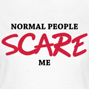 Normal people scare me Camisetas - Camiseta mujer