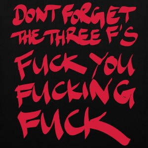 Don´t forget the three F´s Fuck you Fucking Fuck Bags & Backpacks - Tote Bag