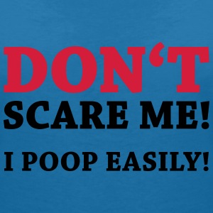 Don't scare me! I poop easily! T-Shirts - Women's V-Neck T-Shirt