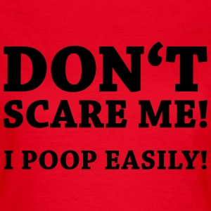Don't scare me! I poop easily! T-shirts - T-shirt dam
