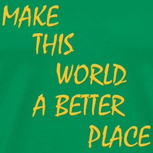 make this world a better place Tee shirts - T-shirt Premium Homme
