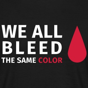 We all bleed the same color Camisetas - Camiseta hombre
