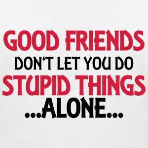 Good friends don't let you do stupid things-alone T-shirts - T-shirt med v-ringning dam