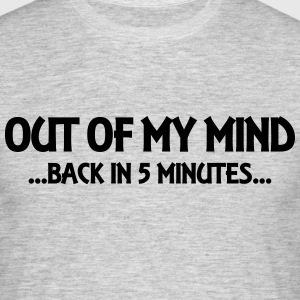 Out of my mind...back in 5 minutes... Camisetas - Camiseta hombre