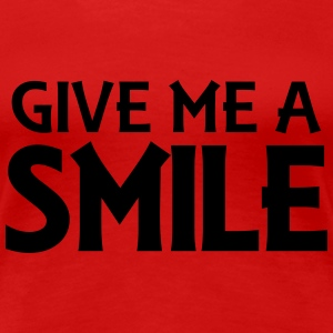 Give me a smile T-Shirts - Frauen Premium T-Shirt