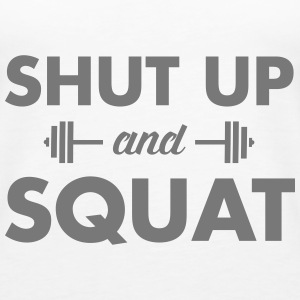Shut Up And Squat Tops - Frauen Premium Tank Top