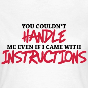 You couldn't handle me... T-shirts - T-shirt dam