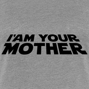 I'am your mother T-Shirts - Women's Premium T-Shirt