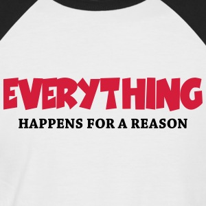 Everything happens for a reason T-Shirts - Men's Baseball T-Shirt
