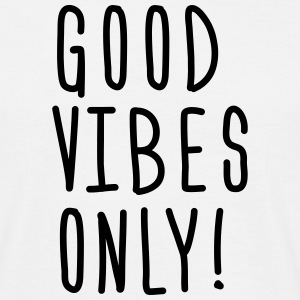 good vibes only T-Shirts - Men's T-Shirt
