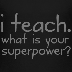 I Teach. What Is Your Superpower? T-Shirts - Teenager Premium T-Shirt
