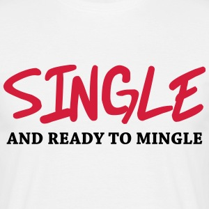 Single and ready to mingle T-shirts - Mannen T-shirt