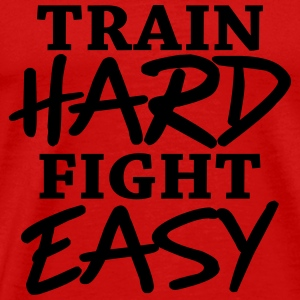 Train hard - Fight easy T-Shirts - Men's Premium T-Shirt