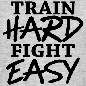 Train hard - Fight easy Magliette - Maglietta da uomo