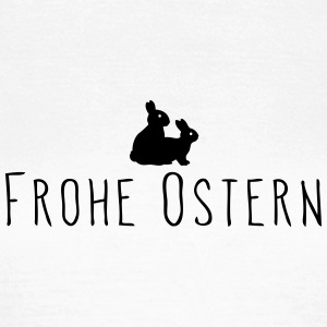 Frohe Ostern - Frohe Hasen - Frauen T-Shirt