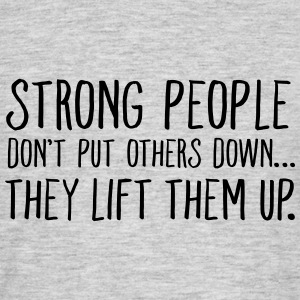 Strong People Don't Push Others Down... T-Shirts - Männer T-Shirt