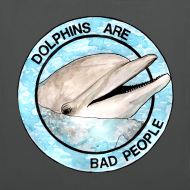 Design ~ Dolphins Are Bad People Tote Bad (Choose Colour)