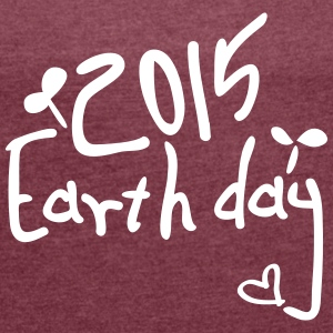 2015 eart hday save the tree Women's T-shirt wit - Women's T-shirt with rolled up sleeves
