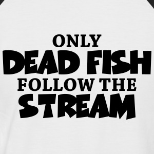 Only dead fish follow the stream T-shirts - Kortärmad basebolltröja herr