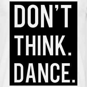 Don't think.  Dance! - Mannen T-shirt