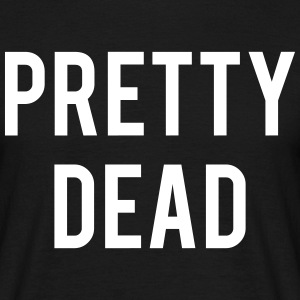 Pretty Dead - Men's T-Shirt