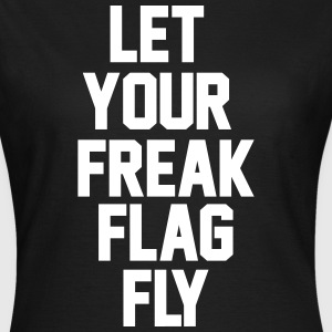 Let  Your Freak Flag Fly - Women's T-Shirt