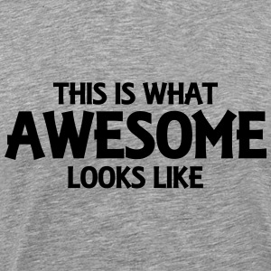 This is what awesome looks like T-Shirts - Men's Premium T-Shirt