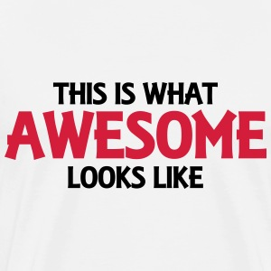 This is what awesome looks like T-shirts - Mannen Premium T-shirt