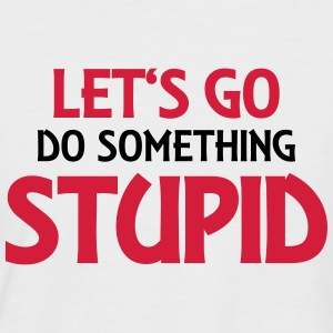 Let's go do something stupid T-Shirts - Men's Baseball T-Shirt