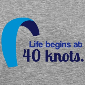 Life begins at 40 knots - Männer Premium T-Shirt