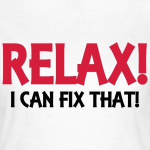Relax! I can fix that! T-Shirts - Women's T-Shirt