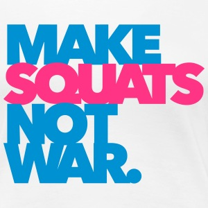 Make Squats not war - Gym - Fitness T-Shirts - Frauen Premium T-Shirt