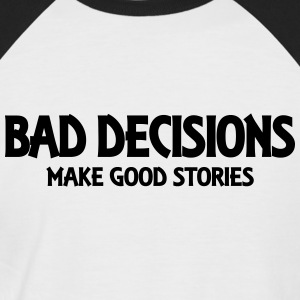 Bad decisions make good stories T-shirts - Mannen baseballshirt korte mouw