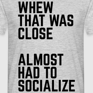 Almost Had To Socialize T-shirts - Herre-T-shirt