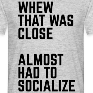 Almost Had To Socialize T-shirts - Mannen T-shirt