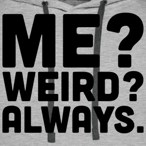 Me? Weird? Sweat-shirts - Sweat-shirt à capuche Premium pour hommes