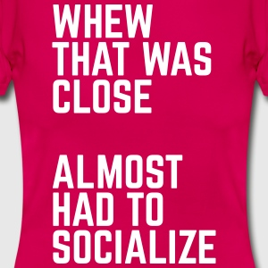 Almost Had To Socialize T-Shirts - Women's T-Shirt